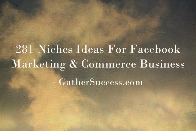 281 Niches Ideas For Facebook Marketing & Commerce Business