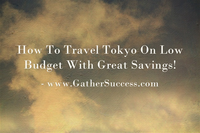 Tokyo Tips – How To Travel On Low Budget With Great Savings!